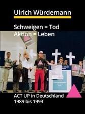 Schweigen = Tod, Aktion = Leben - ACT UP in Deu...