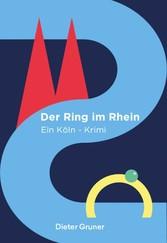 Der Ring im Rhein - Ein Köln-Krimi