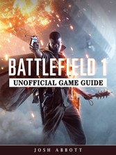 Battlefield 1 Game Guide Unofficial