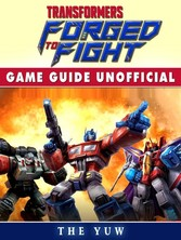 Transformers Forged to Fight Game Guide Unofficial