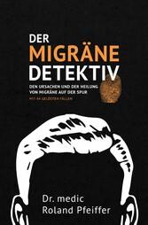 Der Migräne-Detektiv - Den Ursachen und der Hei...