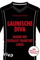 Launische Diva - Warum wir Eintracht Frankfurt lieben. 200 Fakten und Legenden