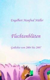 Flechtenblüten - Gedichte von 2004 bis 2007