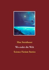 Wo endet die Welt - Science Fiction Stories