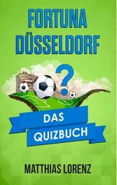 Fortuna Düsseldorf - Das Quizbuch von der Oberliga West über Aleksander Ristic bis zur ESPRIT Arena