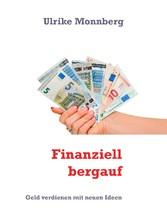 Finanziell bergauf - Geld verdienen mit neuen I...