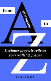 Minimalism from A to Z - Declutter properly rel...