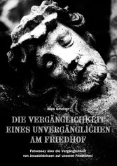 Die Vergänglichkeit eines Unvergänglichen am Fr...