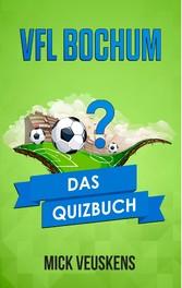 VfL Bochum - Das Quizbuch vom Ruhrgebiet über die Unabsteigbaren bis Peter Neururer