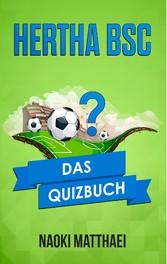 Hertha BSC Berlin - Das Quizbuch von der Alten Dame über den Zwangsabstieg bis zur UEFA Europa League