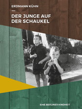 Der Junge auf der Schaukel - Eine Berliner Kind...