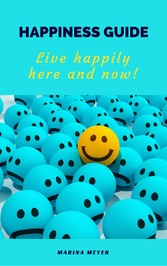 Happiness Guide - Live happily here and now!
