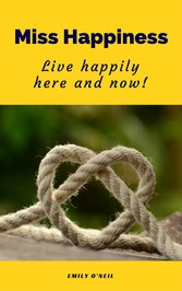 Miss Happiness - Live happily here and now!