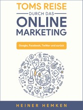 Toms Reise durch das Online Marketing - Google,...
