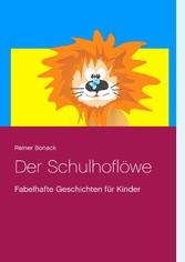 Der Schulhoflöwe - Fabelhafte Geschichten für K...