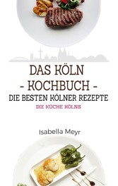 Das Köln Kochbuch - Die besten Kölner Rezepte -...