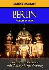 Berlin Weekend Tour - Ein Foto-Reiseführer mit ...