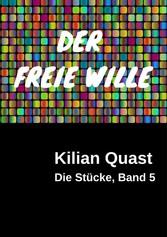 DER FREIE WILLE - Die Stücke, Band 5