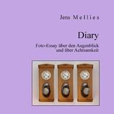 Diary - Foto-Essay über den Augenblick und über...