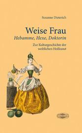 Weise Frau - Hebamme, Hexe und Doktorin. Zur Ku...