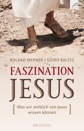 Faszination Jesus - Was wir wirklich von Jesus ...