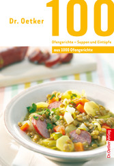 100 Ofengerichte - Suppen und Eintöpfe - aus 1000 Ofengerichte