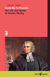 Assist Me To Proclaim - The Life and Hymns of Charles Wesley