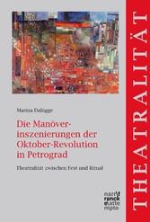 Die Manöverinszenierungen der Oktober-Revolution in Petrograd - Theatralität zwischen Fest und Ritual