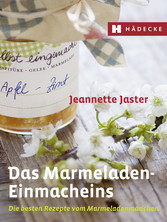 Das Marmeladen-Einmacheins - Die besten Rezepte...