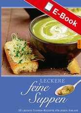 Leckere feine Suppen - 36 leichte Suppen-Rezept...