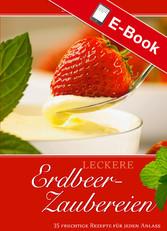 Leckere Erdbeer-Zaubereien - 35 fruchtige Rezep...