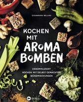 Kochen mit Aromabomben - Unkompliziert Kochen m...