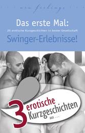 3 erotische Kurzgeschichten aus: Das erste Mal: Swinger-Erlebnisse!