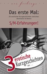 3 erotische Kurzgeschichten aus: Das erste Mal: S/M-Erfahrungen!