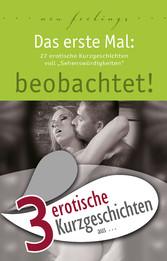 3 erotische Kurzgeschichten aus: Das erste Mal: beobachtet!