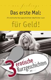 3 erotische Kurzgeschichten aus: Das erste Mal: für Geld!