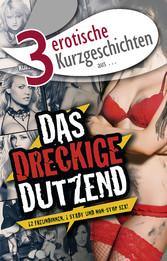 3 erotische Kurzgeschichten aus: Das dreckige Dutzend