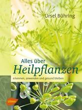 Alles über Heilpflanzen - Erkennen, anwenden un...