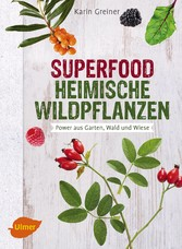 Superfood Heimische Wildpflanzen - Power aus Ga...