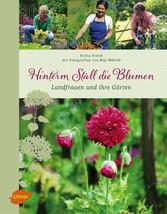 Hinterm Stall die Blumen - Landfrauen und ihre ...