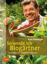 So werde ich Biogärtner - 12 Projekte für natür...