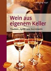 Wein aus eigenem Keller - Trauben-, Apfel- und ...