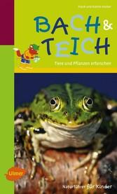 Naturführer für Kinder: Bach und Teich - Tiere und Pflanzen erforschen
