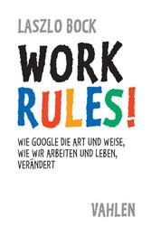 Work Rules! - Wie Google die Art und Weise, wie...