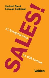 Sales! - 11 Erfolgsfaktoren im B2B-Vertrieb