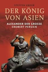 Der König von Asien - Alexander der Große erobe...