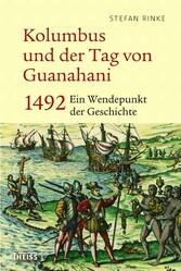 Kolumbus und der Tag von Guanahani - 1492: Ein ...