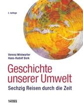 Geschichte unserer Umwelt - Sechzig Reisen durc...