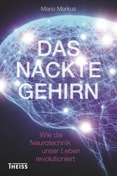 Das nackte Gehirn - Wie die Neurotechnik unser ...