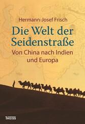 Die Welt der Seidenstraße - Von China über Indi...